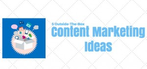5 More Outside-The-Box Content Marketing Ideas