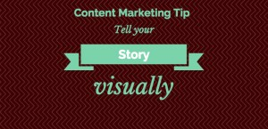 5 Tips for Telling Your Story Visually