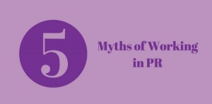 5 Myths of Working in PR