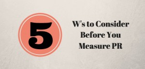 "5 ""W""s to Consider Before Starting PR Measurement"