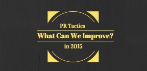 PR Tactics in 2015: What's Changed & What We Can Improve