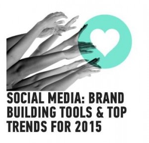 Panel Overview | Social Media: Brand Building Tools & Top Trends for 2015