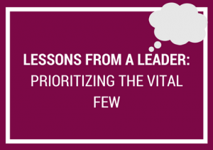 Lessons from a Leader: Prioritizing the Vital Few