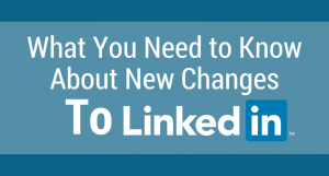What You Need to Know About LinkedIn's New Changes