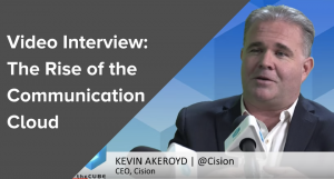 Kevin Akeroyd Talks Cision's Role in the Rise of the Communications Cloud