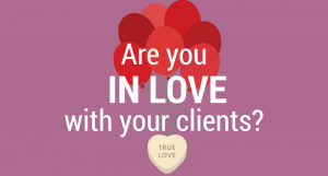 Are you in love with your clients? You should be.