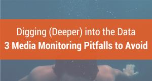 Digging (Deeper) Into the Data: 3 Media Monitoring Pitfalls to Avoid