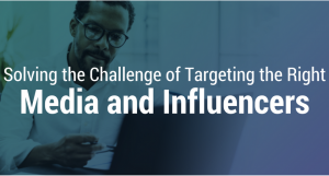 Solving the Challenge of Targeting the Right Media and Influencers