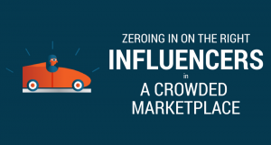 Zeroing in on the right influencers in a crowded marketplace