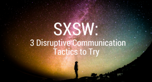 3 Mind-blowing Ways to Disrupt the Communications Status Quo