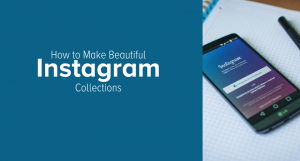 """How To Create Awesome Content with Instagram's New """"Collections"""""""