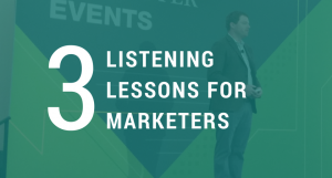 3 Listening Lessons for Marketers