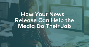 How Your News Release Can Help the Media Do Their Job
