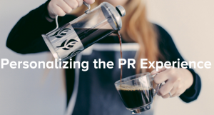 Why Brands Must Personalize the PR Experience