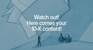Your 10-K is Coveted (and Comprehensive) Content