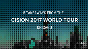 5 Takeaways from the #CisionWorldTour in Chicago