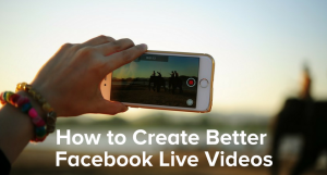 How to Create Better Facebook Live Videos