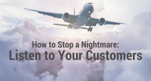How to Stop a Nightmare: Listen to Your Customers