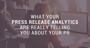 What Your Press Release Analytics Are Really Telling You About Your PR