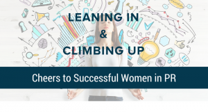 Leaning In and Climbing Up: Cheers to Successful Women in PR