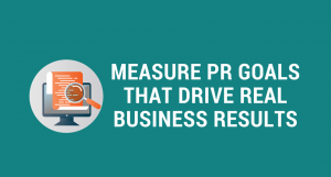 Measure PR Goals that Drive Real Business Results