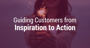 Guiding Customers from Inspiration to Action