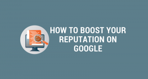 How to Boost Your Reputation on Google