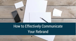 How to Effectively Communicate Your Rebrand