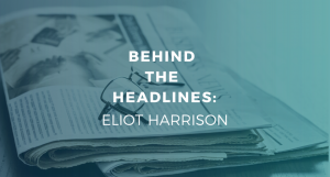 Behind the Headlines with Eliot Harrison