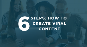 How to Create Viral Content That Wants to Be Shared – in 6 Steps