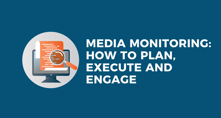 Media Monitoring: How to Plan, Execute and Engage