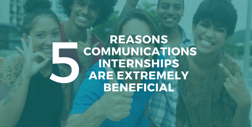 5 Reasons Communications Internships Are Extremely Beneficial
