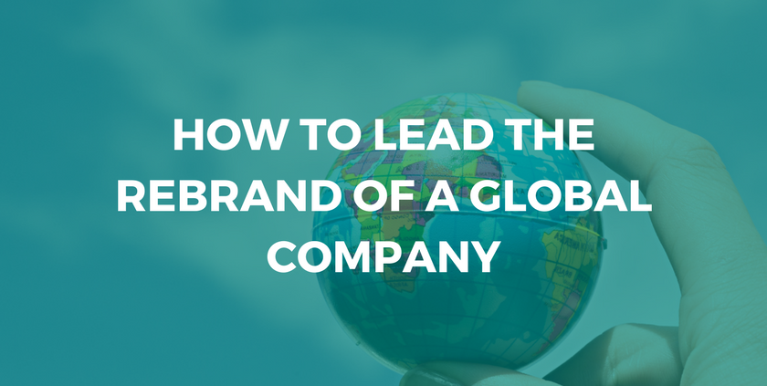 How to Lead the Rebrand of a Global Company.png