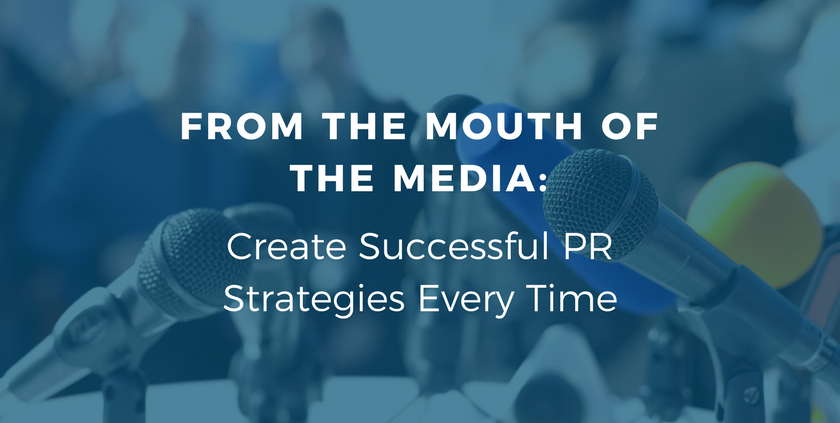 From the Mouth of the Media: Create Successful PR Strategies Every Time