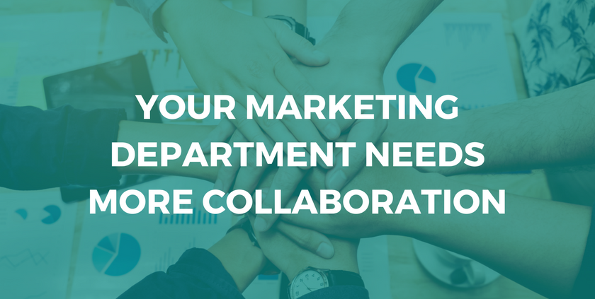 Your Marketing Department Needs More Collaboration.png