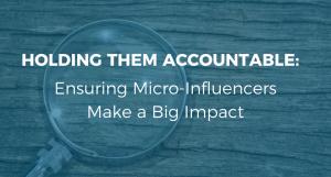 Holding Them Accountable: Ensuring Micro-Influencers Make a Big Impact