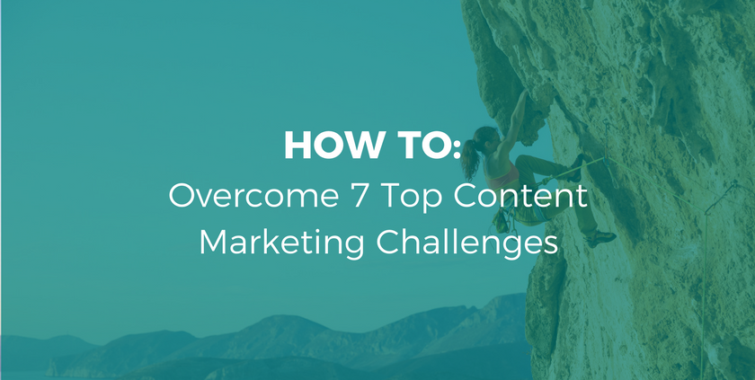 How to Overcome 7 Top Content Marketing Challenges.png