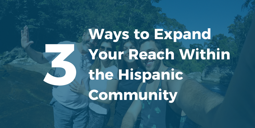 3 Ways to Expand Your Reach Within the Hispanic Community.png