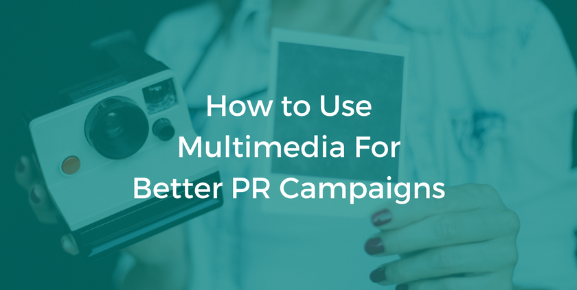 How to Use Multimedia For Better PR Campaigns.png