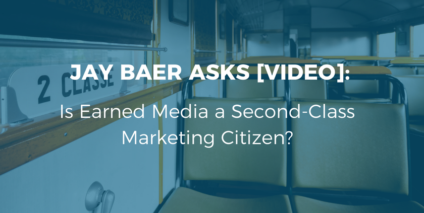 Jay Baer Asks [VIDEO]: Is Earned Media a Second-Class Marketing Citizen_.png