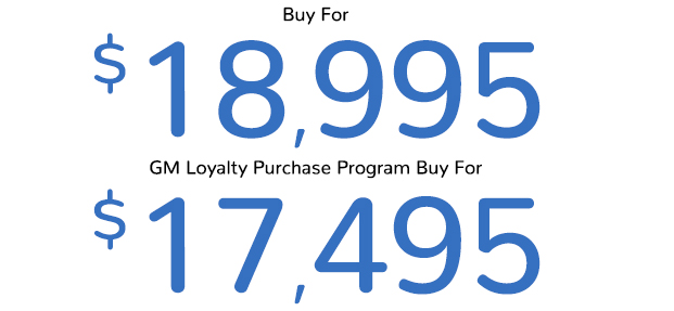 Buy For $18,995 | GM Loyalty Purchase Program Buy For $17,495