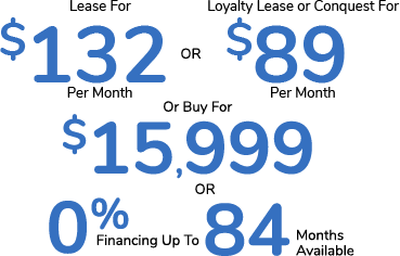 Lease For $132 Per Mo. Or Loyalty Lease or Conquest For $89 Per Month Or Buy For $15,999 Or 0% Financing For Up To 84 Months Available