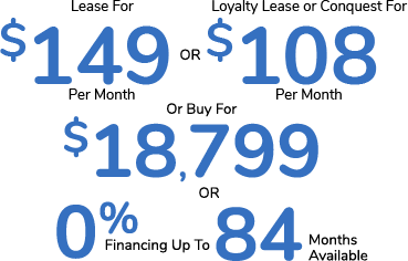 Lease For $149 Per Month Or GM Loyalty Lease or Conquest For $108 Per Month Or Buy For $18,799 Or 0% Financing For Up To 84 Months Available