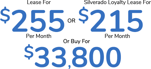 Lease For $255 Per Month Or Silverado Loyalty Lease For $215 Per Month Or Buy For $33,800