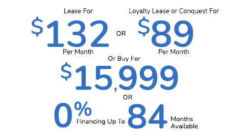 Lease For $98 Per Mo. Or Loyalty Lease Or Conquest For $69 Per Mo. Or Buy For $15,900 Or .9% Financing For Up To 72 Months Available PLUS Rebates