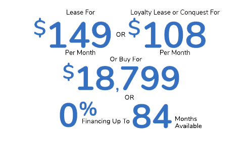 Featured Offer Lease For $149 Per Mo. Or Loyalty Lease or Conquest For $108 Per Mo. Or Buy For $18,799 Or 0% Financing Up To 84 Mos. Available