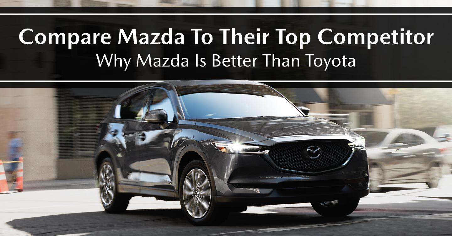 Compare Mazda to their top competitor - Why Mazda is better than Toyota