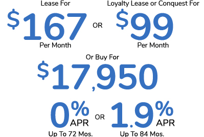 Lease For $167 Per Month Or Loyalty Lease or Conquest For $99 Per Month Or Buy For $17,950