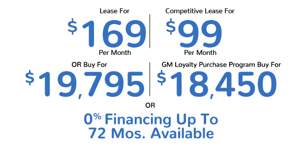 Equinox Lease for $169 per month | Competitive Lease for $99 Per Month | Buy for $19,795 | GM Loyalty Purchase Program Buy For $18,450 | 0% Financing up to 72 months