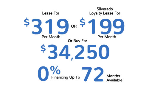 Lease For $319 Per Mo. Or Silverado Loyalty Lease For $199 Or Buy For $34,250. 0% Financing Up To 72 Mos. Available